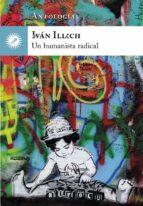 Ivan Illich, Un Humanista Radical