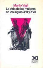 LA VIDA DE LAS MUJERES EN LOS SIGLOS XVI Y XVII (2ª ED.)