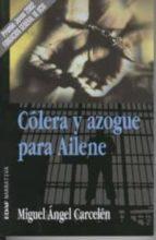 Cólera y azogue para Ailene (Clio. Crónicas de la Historia)