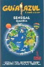 SENEGAL; GAMBIA (GUIA AZUL. EL MUNDO A TU AIRE)