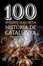 100 Moments Clau De La Historia De Catalunya (De 100 en 100)
