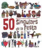 50 Singulars de la Festa: Petita guia de gures singulars de Catalunya (Figures de Festa)