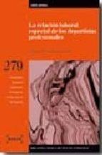 LA RELACION LABORAL ESPECIAL DE LOS DEPORTISTAS PROFESIONALES (IN CLUYE CD)