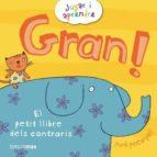 Gran!: El petit llibre dels contraris (LLIBRES SORPRESA)