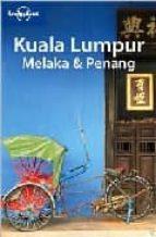 Kuala Lumpur, Melaka & Penang. Ediz. inglese (Lonely Planet Country & Regional Guides)