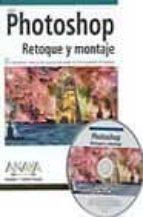 PHOTOSHOP: RETOQUE Y MONTAJE (INCLUYE CD-ROM)