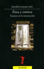 Ética y estética: Ensayos en la intersección (La balsa de la Medusa nº 177)