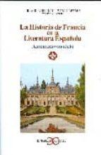 Historia de Francia en la literatura española. Amenaza o modelo (LITERATURA Y SOCIEDAD. L/S.)