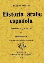 ESTUDIOS CRITICOS DE HISTORIA ARABE ESPAÑOLA (REPROD. FACSIMIL DE LA ED. DE: MADRID : IMPRENTA IBERICA, 1917)