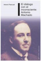 EL DIALOGO CON EL INCONSCIENTE: ANTONIO MACHADO