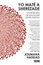 Yo maté a Sherezade: Confesiones de una mujer árabe furiosa (DEBATE)