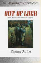 Out of Luck: Poor Australians and social welfare 1788-1988: Poor Australians and Social Welfare, 1788-1988 (Australian experience)
