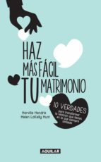 HAZ MÁS FÁCIL TU MATRIMONIO. 10 VERDADES PARA TRANSFORMAR LA RELACIÓN QUE TIENES EN LA QUE SIEMPRE SOÑASTE (EBOOK)