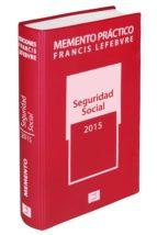 Memento Práctico Seguridad Social 2015 (Mementos Practicos)