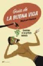 GUIA DE LA BUENA VIDA: CONVIERTETE EN UN PERFECTO HEDONISTA