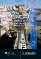 La publicidad de los actos urbanísticos: Manual práctico de consulta: comentarios, legislación, jurisprudencia y formularios