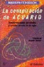 LA CONSPIRACION DE ACUARIO: TRANSFORMACIONES PERSONALES Y SOCIAL ES EN ESTE FIN DE SIGLO (7ª ED.)