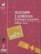 TELEVISION Y AUDIENCIAS: UN ENFOQUE CUALITATIVO