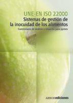 UNE EN ISO 22000: SISTEMAS DE GESTION DE LA INOCUIDAD DE LOS ALIM ENTOS: CUESTIONARIO DE ANALISIS Y SITUACIONES PARA PYMES