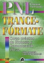 TRANCE-FORMATE: CURSO PRACTICO DE HIPNOSIS CON PROGRAMACION NEURO -LINGÜISTICA