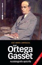 Autobiografía apócrifa de José Ortega y Gasset: Un retrato intelectual (Memorias y Biografias)