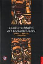 Caudillos y campesinos en la Revolución mexicana (Historia)