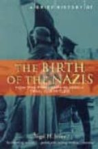 A Brief History of the Birth of the Nazis: How the Freikorps Blazed a Trail for Hitler (Brief Histories) (English Edition)