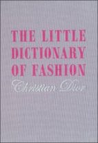 Little Dictionary Of Fashion, The: A Guide To Dress Sense For Every Woman