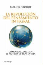 LA REVOLUCION DEL PENSAMIENTO INTEGRAL: COMO REALIZARSE EN EL MUN DO DE HOY EN DIA