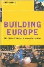 Building Europe: The Cultural Politics of European Integration