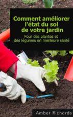 comment améliorer l'état du sol de votre jardin pour des plantes et des légumes en meilleure santé (ebook) 9781507102053