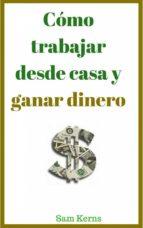 cómo trabajar desde casa y ganar dinero (ebook) sam kerns 9781507158753