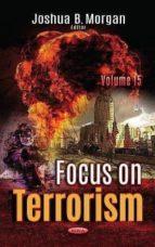 focus on terrorism: volume 15 joshua b. (ed.) morgan 9781536124453
