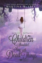El libro de Children shouldnt play with dead things autor MARTINA MCATEE DOC!
