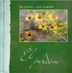 EL PERDON: DE JESUS, CON CARIÑO