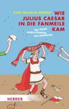 wie julius caesar in die fanmeile kam (ebook)-karl-wilhelm weeber-9783451813153
