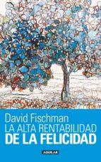 la alta rentabilidad de la felicidad (ebook)-david fischman-9786071111753