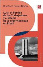 El libro de Lula, el partido de los trabajadores y el dilema de la gobernabilidad en brasil autor HERNAN F. GOMEZ BRUERA PDF!