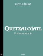 Quetzalcoatl: El hombre huracán