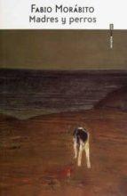 madres y perros-fabio morabito-9786079436353