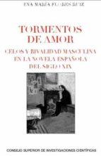 tormentos de amor: celos y rivalidad masculina en la novela española del siglo xix (ebook)-eva maria flores ruiz-9788400101053