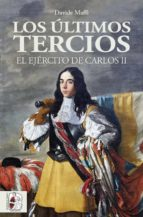 LOS ÚLTIMOS TERCIOS. EL EJERCITO DE CARLOS II | DAVIDE MAFFI | Comprar  libro 9788412105353