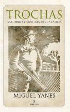 trochas: sabiduria y sentires del cazador miguel yanes puga 9788415338253