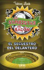 El Secuestro Del Delantero. Sambistas 4 (NB ESCRITURA DESATADA)