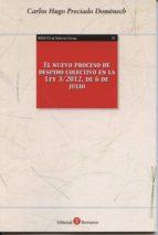 el nuevo proceso de despido colectivo en la ley 3/2012, de 6 de j ulio-carlos hugo preciado domenech-9788415923053