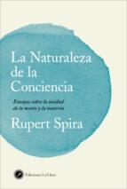 la naturaleza de la conciencia: ensayos sobre la unidad de la mente y la materia rupert spira 9788416145553