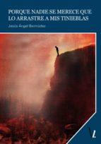 porque nadie se merece que lo arrastre a mis tinieblas (ebook)-jesus angel bermudez-9788416341153