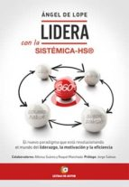 lidera con la sistemica hs®, 360º: el nuevo paradigma que esta revolucionando el mundo del liderazgo, la motivacion y la        eficiencia angel de lope 9788416538553