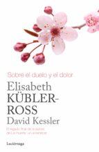 sobre el duelo y el dolor (ebook) david kessler elisabeth kubler ross 9788416694853