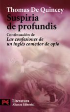 suspiria de profundis: continuacion de las confesiones de un ingles comedor de opio-thomas de quincey-9788420649153